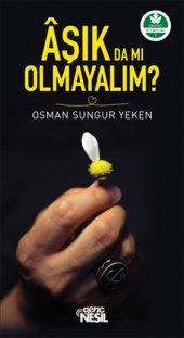 Aşık Da Mı Olmayalım Osman Sungur Yeken Nesil Genç Yayınları