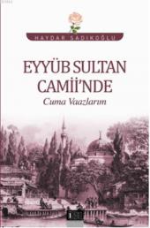 Eyyüb Sultan Camiinde Cuma Vaazlarım Haydar Sadıkoğlu Özgü Yayınları