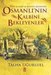 Osmanlı Nın Kalbini Bekleyenler Talha Uğurluel
